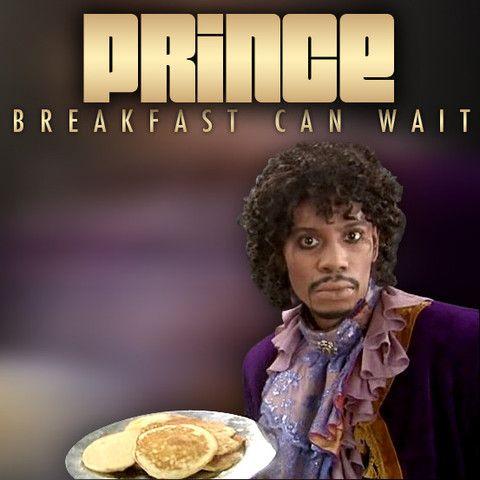 Prince: Breakfast can wait